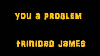 Watch Trinidad James You A Problem video