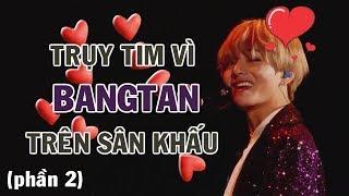 [BTS in my heart] Trụy tim vì Bangtan trên sân khấu (Phần 2)