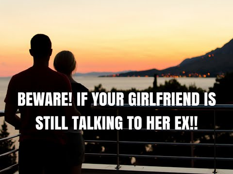Dating a girl who still talks to her ex