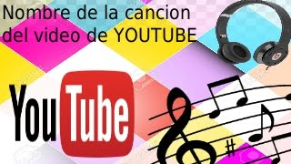 COMO SABER EL NOMBRE DE LA CANCION DE UN VIDEO DE YOUTUBE