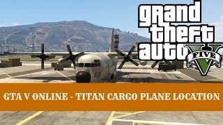 GTA V ONLINE - How To Get The Titan Cargo Plane Location ( AC130 TYPE LOOKING )