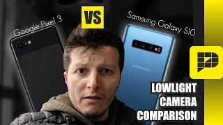 Galaxy S10 VS Pixel 3 - Lowlight camera comparison (not what you usually see in other videos)