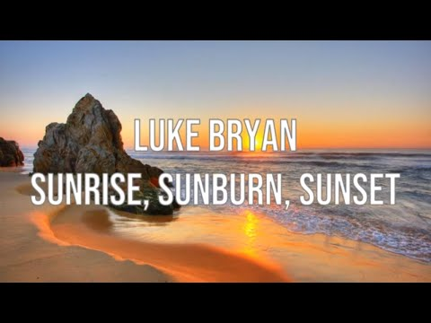 Download  Luke Bryan - Sunrise, Sunburn, Sunset | s Gratis, download lagu terbaru