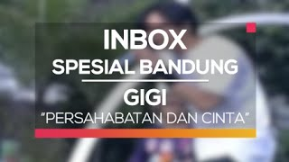 Gigi - Persahabatan dan Cinta (Inbox Spesial Bandung)