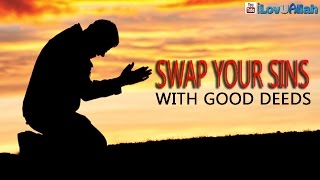 Swap Your Sins With Good Deeds| Mufti Menk