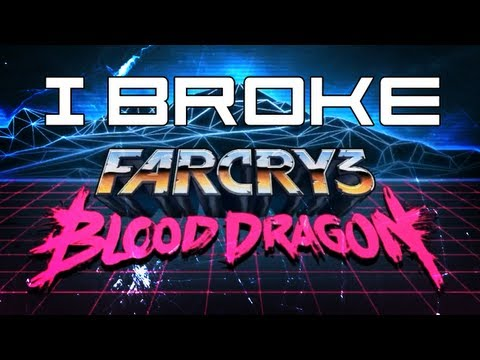 I Broke: Far Cry 3 Blood Dragon