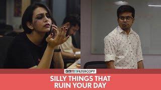 FilterCopy | Silly Things That Ruin Your Day | Ft. Raunak Ramteke and Vidushi Gaur