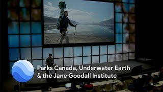 Geo for Good 2018 Partners: Parks Canada, Underwater Earth & the Jane Goodall Institute
