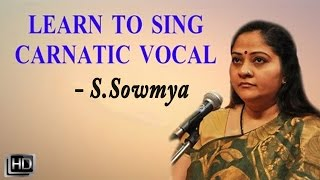 Learn How to Sing - Basic Lessons for Beginners & Range Exercises - Carnatic Vocal - S. Sowmya