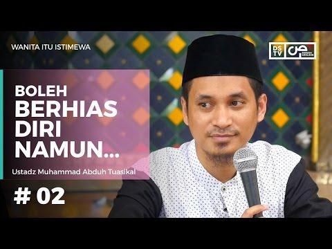 Wanita Itu Istimewa (02) : Boleh Berhias Diri Namun ... - Ustadz M Abduh Tuasikal