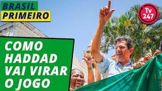 BRASIL PRIMEIRO - COMO HADDAD VAI VIRAR O JOGO