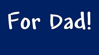 Father's Day Song / Birthday Song:  For Dad