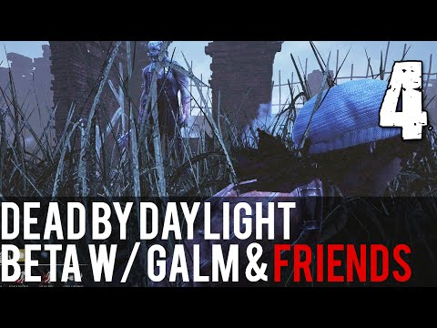 [4] Dead by Daylight Beta w/ GaLm and friends