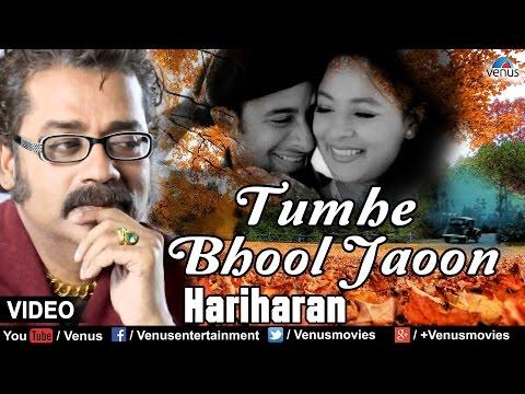 Tumhe Bhool Jaoon Full Video Song | Singer - Hariharan |
