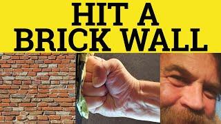 Hit A Brick Wall - Idioms - ESL British English Pronunciation
