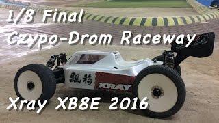 Xray XB8E 2016 - 1/8 Final - Czypo-Drom Indoor Clay Raceway