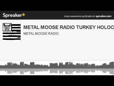METAL MOOSE RADIO TURKEY HOLOCAUST (made with Spreaker)