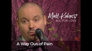 A Way Out of Pain - Matt Kahn/TrueDivineNature.com