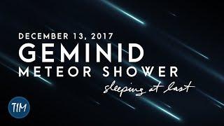 Geminid Meteor Shower (December 13, 2017) | Sleeping At Last