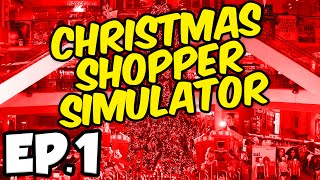 Christmas Shopper Simulator Ep.1 - WHY IS THIS POSSIBLE?! (Funny Moments)