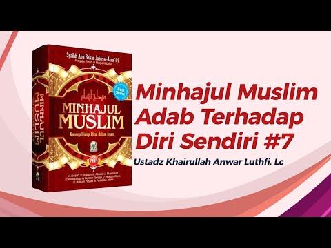 Minhajul Muslim - Adab Terhadap Diri Sendiri #7 - Ustadz Khairullah, Lc