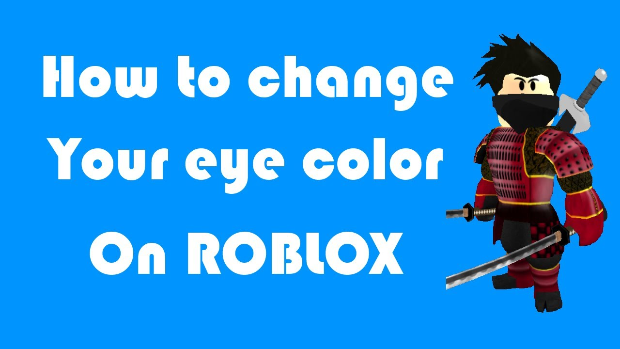 how to  change the color of your eyes on roblox