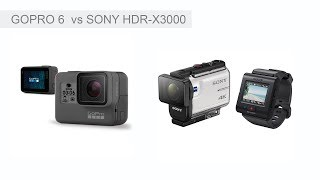 BEST ACTION CAM? Gopro 6 vs Sony HDR-X3000 comparison review