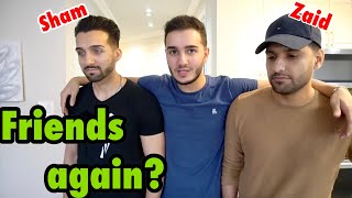 Invited SHAM IDREES and ZAID ALI to my house **FRIENDS AGAIN?**