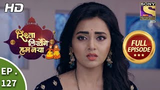 Rishta Likhenge Hum Naya - Ep 127 - Full Episode - 2nd May, 2018
