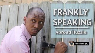 FRANKLY SPEAKING : Abroad Huzzle