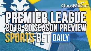 Premier League 2019-20 Predictions, Futures Odds & Betting Tips | Football Odds Analysis