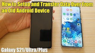 Galaxy S21/Ultra/Plus: How to Setup and Transfer Data Over From an Old Android Device