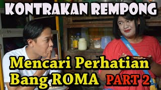 MENCARI PERHATIAN BANG ROMA PART 2  || KONTRAKAN REMPONG EPISODE 65