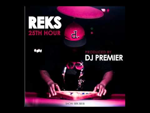 Reks- 25th Hour (CDQ) (Produced by DJ Premier)