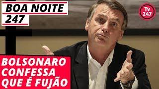 Boa Noite 247 - Bolsonaro confessa que é fujão