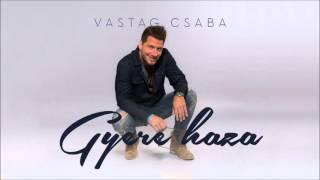 Vastag Csaba - Gyere Haza