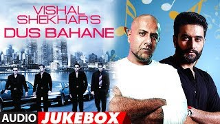 Vishal Shekhar 39 S Dus Bahane Audio Jukebox Best Of Vishal Shekhar Bollywood Songs