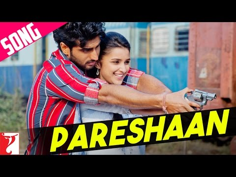 Pareshaan - Song - Ishaqzaade | Arjun Kapoor | Parineeti Chopra