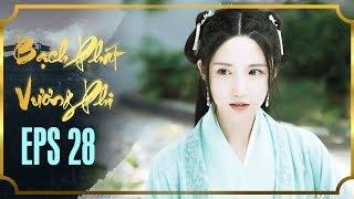 BẠCH PHÁT VƯƠNG PHI - TẬP 28 [FULL HD] | Phim Cổ Trang Hay Nhất | Phim Mới 2019