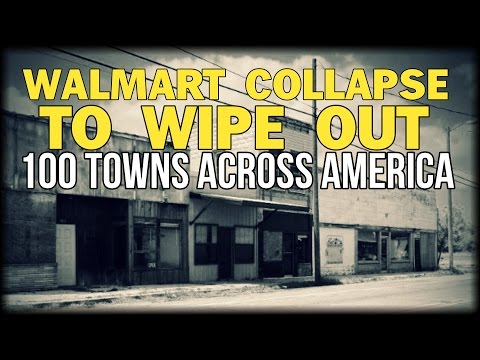 WALMART COLLAPSE TO WIPE OUT 100 TOWNS ACROSS AMERICA