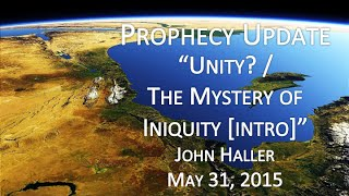 2015 05 31 John Haller Prophecy Update Unity? Intro to the Mystery of Iniquity
