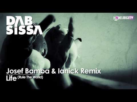 Dab & Sissa - Life (Rule The World) Josef Bamba & Ianick Remix