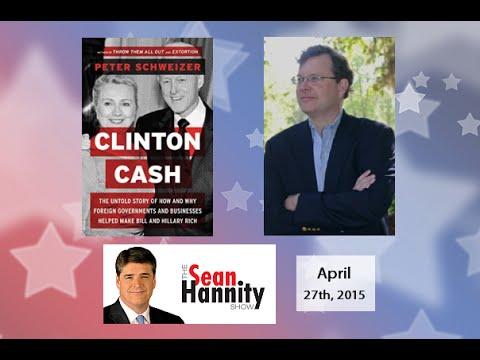 • Peter Schweizer • Clinton Cash • Sean Hannity Show • 4/27/15 •