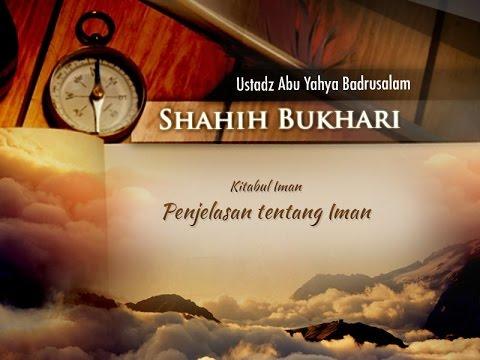 Shahih Bukhari: Penjelasan tentang Iman (Ustadz Abu Yahya Badrusalam, Lc.)