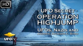 UFO SECRET - OPERATION HIGHJUMP – UFOs, NAZIs and ADMIRAL RICHARD E. BYRD