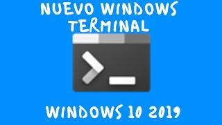 Nueva Windows Terminal para Windows 10 2019