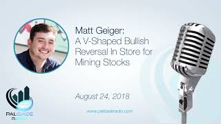 Matt Geiger: A V-Shaped Bullish Reversal In Store for Mining Stocks