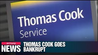 UK tour company Thomas Cook goes bankrupt, leaving travelers stranded