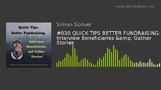 #030 QUICK TIPS BETTER FUNDRAISING: Interview Beneficiaries & Gather Stories