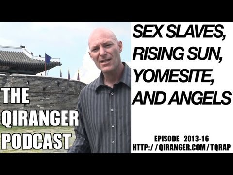 Sex Slaves, the Rising Sun, Yosemite, and Angels: QiRanger Podcast 2013-16